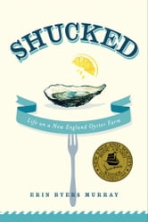 Shucked - Life on a New England Oyster Farm ebook by Erin Byers Murray