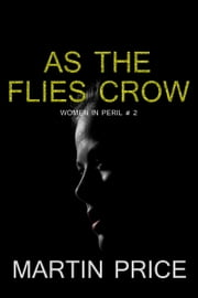 As The Flies Crow ebook by Martin Price