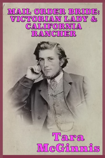 Mail Order Bride: Victorian Lady & California Rancher (A Christian Western Victorian Romance) ebook by Tara McGinnis