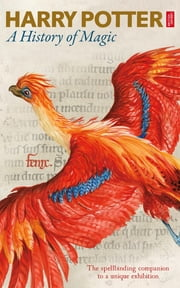 Harry Potter - A History of Magic - The eBook of the Exhibition ebook by British British Library