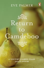 Return to Camdeboo - A Century's Karoo Foods and Flavours ebook by Eve Palmer