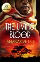 The Living Blood ebook by Tananarive Due