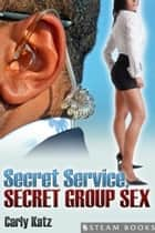 Secret Service, Secret Group Sex ebook by Carly Katz, Steam Books
