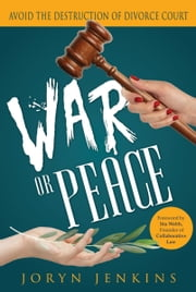 War or Peace (Avoid the Destruction of Divorce Court) ebook by Joryn Jenkins