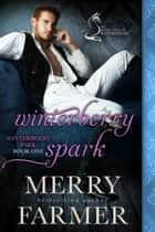 Winterberry Spark: A Silver Foxes of Westminster Novella ebook by Merry Farmer