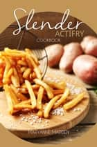 Slender Actifry Cookbook - Slender Cookbooks ebook by