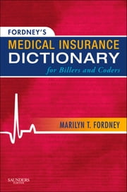 Fordney's Medical Insurance Dictionary for Billers and Coders ebook by Marilyn Fordney