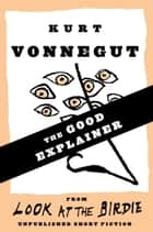 The Good Explainer ebook by Kurt Vonnegut