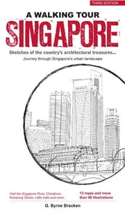 A Walking Tour Singapore - Sketches of the city's architectural treasures ebook by Gregory Bryne Bracken