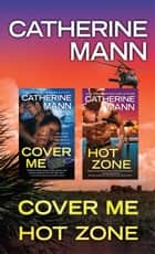 The Elite Force: That Others May Live Bundle - Cover Me and Hot Zone by Catherine Mann ebook by Catherine Mann