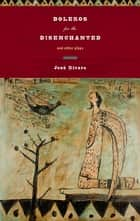 Boleros for the Disenchanted and Other Plays ebook by José Rivera
