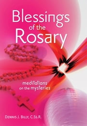 Blessings of the Rosary ebook by Dennis J. Billy
