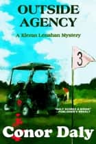 Outside Agency (A Kieran Lenahan Mystery) ebook by Conor Daly