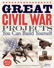 Great Civil War Projects - You Can Build Yourself ebook by Maxine Anderson