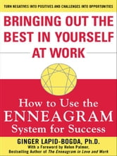 Bringing Out the Best in Yourself at Work: How to Use the Enneagram System for Success ebook by Lapid-Bogda, Ginger