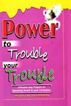Power To Trouble Your Trouble ebook by Ladejola Abiodun