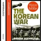 The Korean War: History in an Hour audiobook by Andrew Mulholland