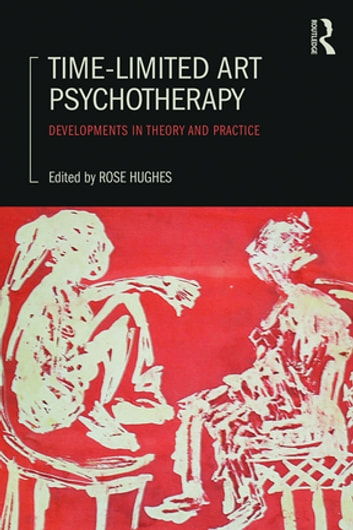 Time-Limited Art Psychotherapy - Developments in Theory and Practice ebook by
