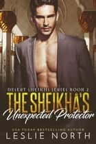 The Sheikha's Unexpected Protector - Desert Sheikhs, #2 ebook by Leslie North