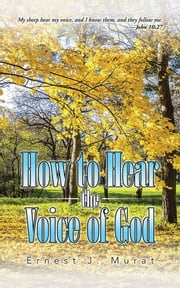 How to Hear the Voice of God ebook by Ernest J. Murat