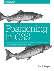 Positioning in CSS - Layout Enhancements for the Web ebook by Eric A. Meyer