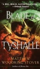 Blade of Tyshalle ebook by Matthew Woodring Stover