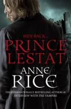 Prince Lestat - The Vampire Chronicles 11 ebook by Anne Rice