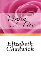 Virgin Fire ebook by Elizabeth Chadwick