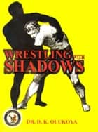 Wrestling with Shadows ebook by Dr. D. K. Olukoya