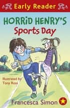 Horrid Henry's Sports Day - Book 17 ebook by Francesca Simon, Tony Ross