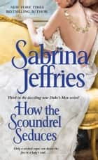 How the Scoundrel Seduces ebook by Sabrina Jeffries