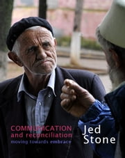 Communication and Reconciliation: moving towards embrace ebook by Jed Stone