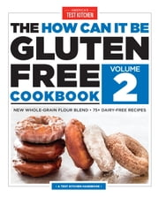 The How Can It Be Gluten-Free Cookbook Volume 2 ebook by America's Test Kitchen
