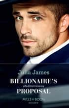 Billionaire's Mediterranean Proposal (Mills & Boon Modern) eBook by Julia James