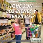 ¿Qué son los bienes y servicios? (What Are Goods and Services?) ebook by Laura La Bella, Ana Garcia