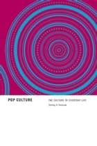 Pop Culture - The Culture of Everyday Life ebook by Shirley Fedorak