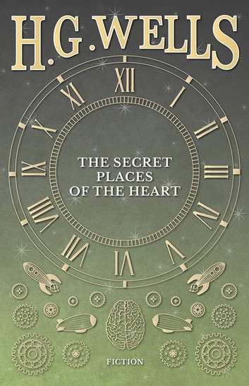 The Secret Places of the Heart ebook by H. G. Wells