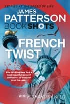 French Twist - BookShots ebook by James Patterson