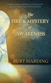 The Fire & Mystery of Awareness ebook by Burt Harding