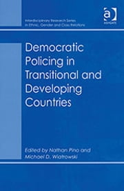 Democratic Policing in Transitional and Developing Countries ebook by Dr Michael D Wiatrowski,Nathan Pino,Dr Biko Agozino