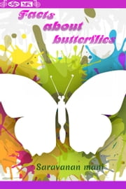 Facts About Butterflies ebook by Saravanan Mani