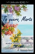 Te quiero, Marta eBook by Maria Ferrer Payeras