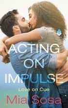 Acting on Impulse ebook by Mia Sosa