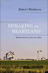 Remaking the Heartland - Middle America since the 1950s ebook by Robert Wuthnow