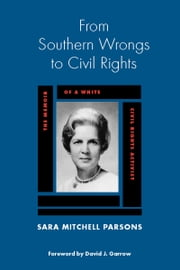 From Southern Wrongs to Civil Rights - The Memoir of a White Civil Rights Activist ebook by Sara Mitchell Parsons,David J. Garrow
