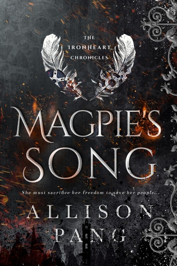 Magpie's Song - The IronHeart Chronicles, #1 ebook by Allison Pang