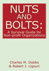 Nuts and Bolts: A Survival Guide for Non-profit Organizations ebook by Charles M. Dobbs & Robert J. Ligouri