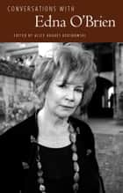 Conversations with Edna O'Brien ebook by Alice Hughes Kersnowski