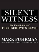 Silent Witness - The Untold Story of Terri Schiavo's Death ebook by Mark Fuhrman