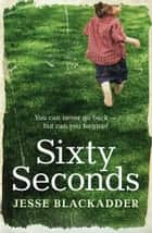 Sixty Seconds - A novel of hope eBook by Jesse Blackadder